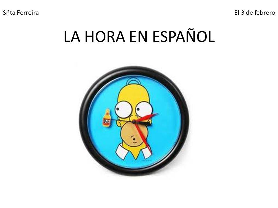 LA HORA EN ESPAÑOL Sñta FerreiraEl 3 de febrero