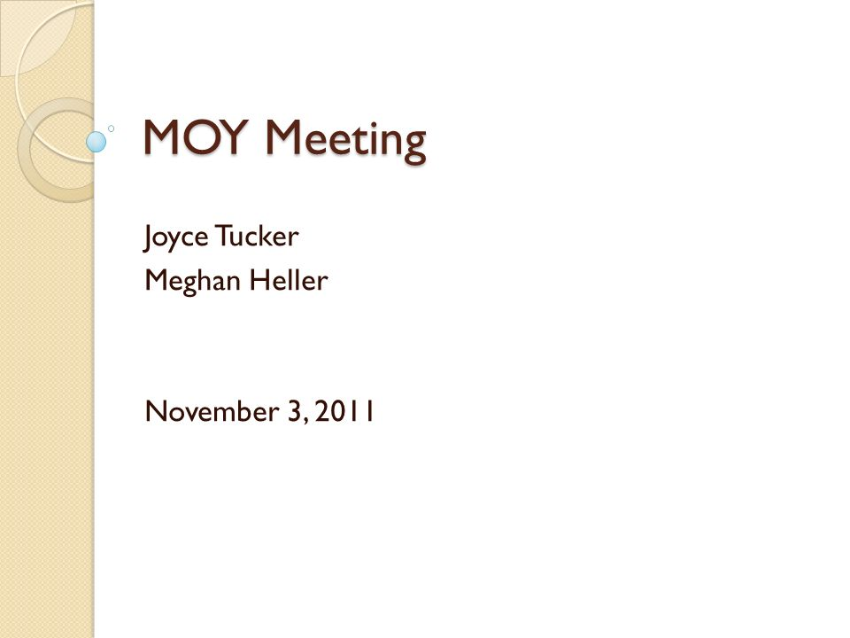 MOY Meeting Joyce Tucker Meghan Heller November 3, 2011