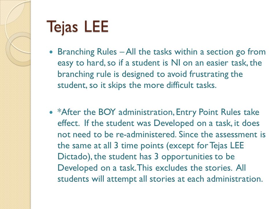 Tejas LEE Branching Rules – All the tasks within a section go from easy to hard, so if a student is NI on an easier task, the branching rule is design
