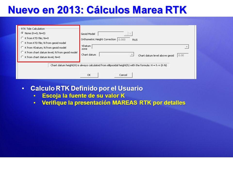 Nuevo en 2013: Cálculos Marea RTK Calculo RTK Definido por el UsuarioCalculo RTK Definido por el Usuario Escoja la fuente de su valor KEscoja la fuent