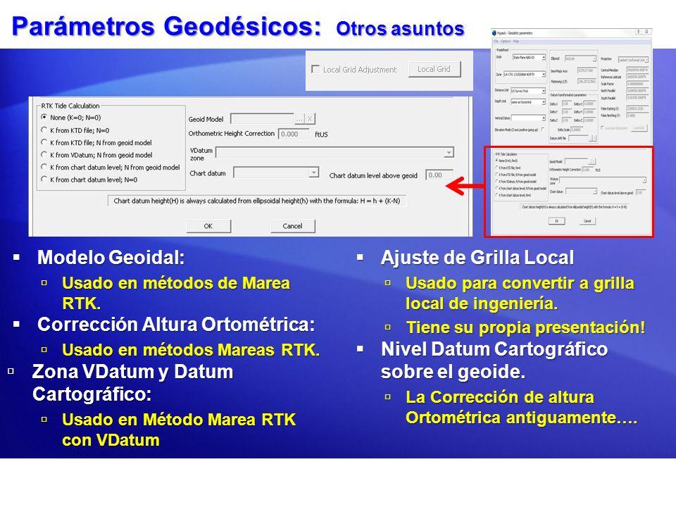 Parámetros Geodésicos: Otros asuntos Modelo Geoidal: Modelo Geoidal: Usado en métodos de Marea RTK. Usado en métodos de Marea RTK. Corrección Altura O