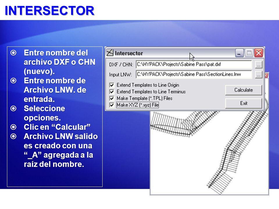 INTERSECTOR Entre nombre del archivo DXF o CHN (nuevo). Entre nombre del archivo DXF o CHN (nuevo). Entre nombre de Archivo LNW. de entrada. Entre nom