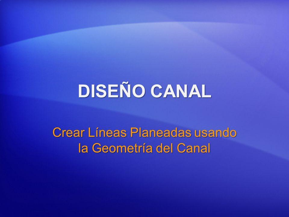DISEÑO CANAL Crear Líneas Planeadas usando la Geometría del Canal