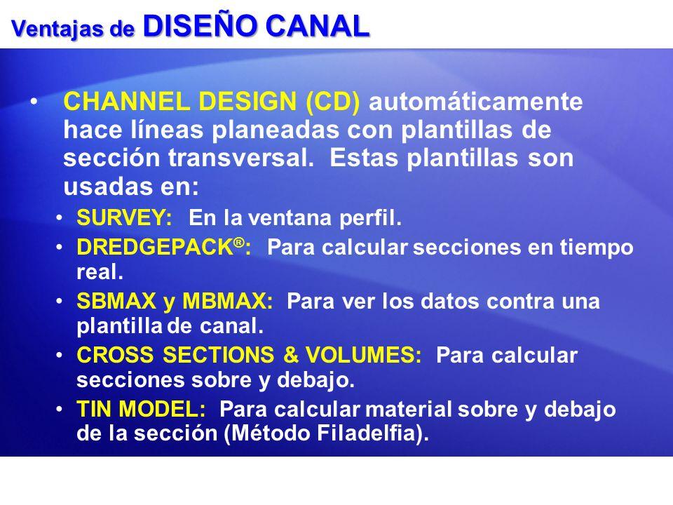 Ventajas de DISEÑO CANAL CHANNEL DESIGN (CD) automáticamente hace líneas planeadas con plantillas de sección transversal. Estas plantillas son usadas