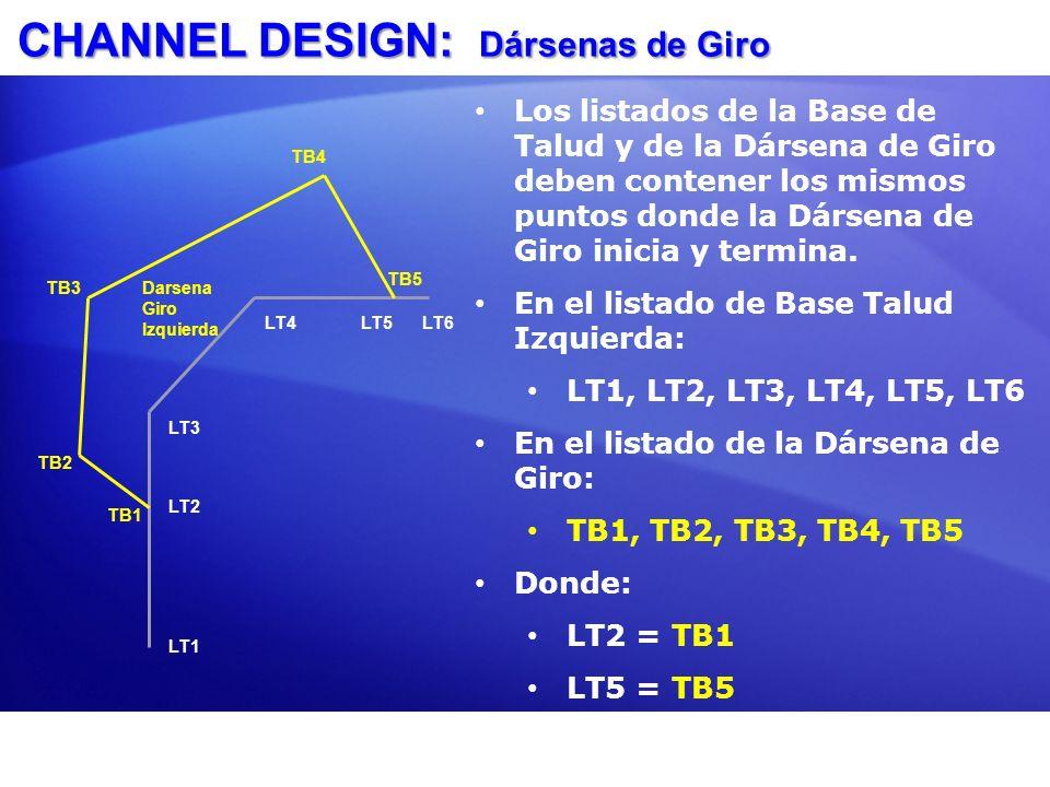 CHANNEL DESIGN: Dársenas de Giro LT1 LT2 LT3 LT4LT5LT6 TB1 TB2 TB3 TB4 TB5 Darsena Giro Izquierda Los listados de la Base de Talud y de la Dársena de