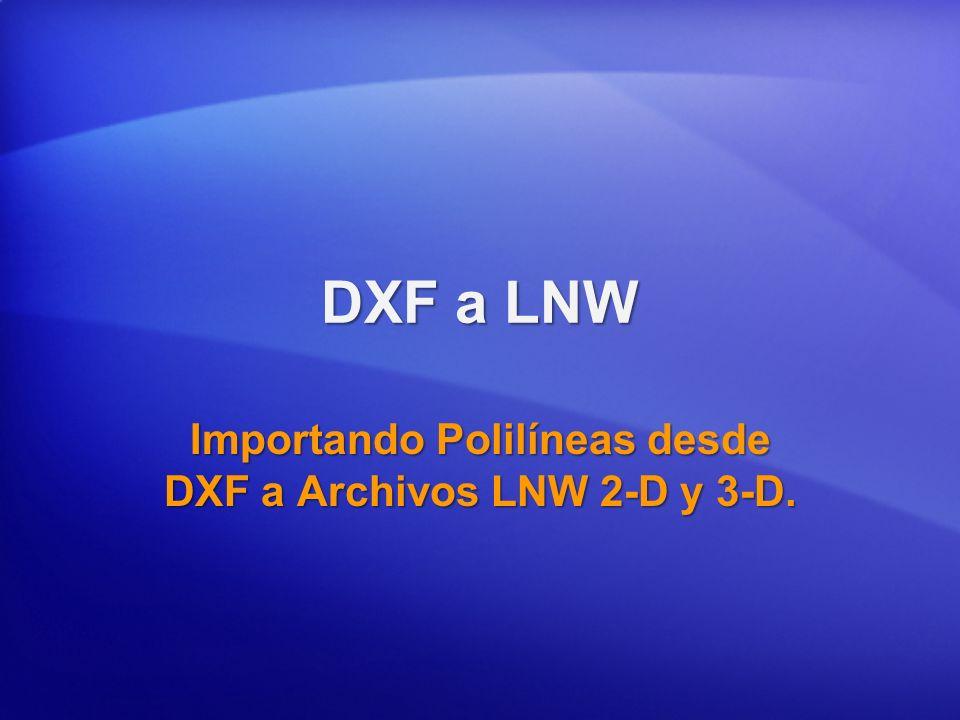 DXF a LNW Importando Polilíneas desde DXF a Archivos LNW 2-D y 3-D.