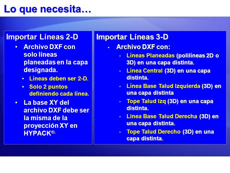 Lo que necesita… Importar Líneas 2-D Archivo DXF con solo líneas planeadas en la capa designada. Líneas deben ser 2-D.Líneas deben ser 2-D. Solo 2 pun