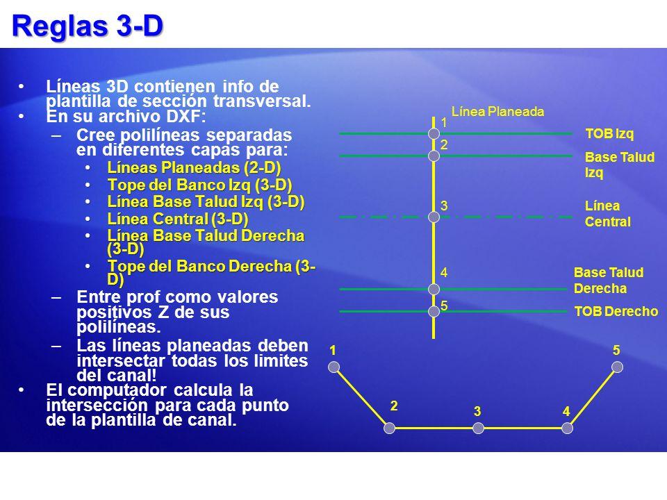 Reglas 3-D Líneas 3D contienen info de plantilla de sección transversal. En su archivo DXF: –Cree polilíneas separadas en diferentes capas para: Línea