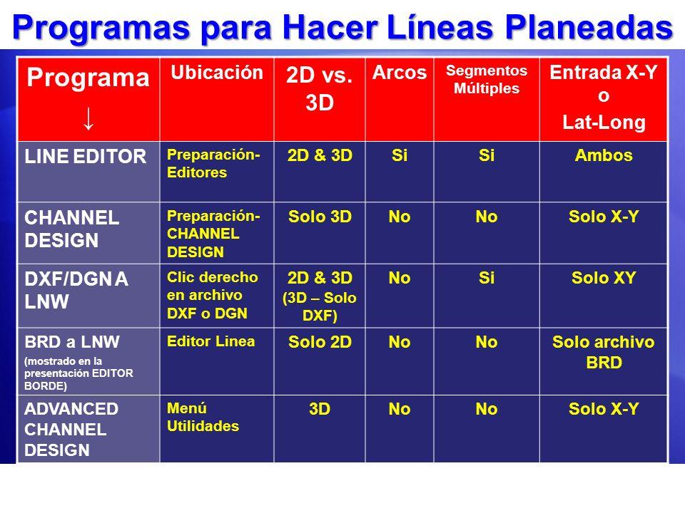Programas para Hacer Líneas Planeadas Programa Ubicación 2D vs. 3D Arcos Segmentos Múltiples Entrada X-Y o Lat-Long LINE EDITOR Preparación- Editores