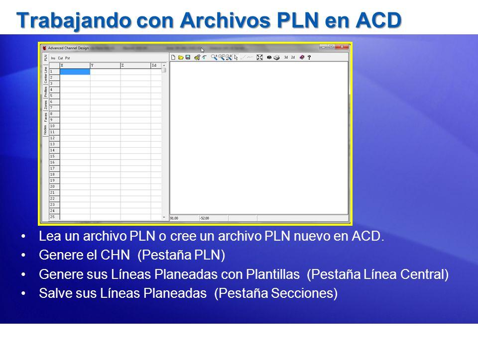 Trabajando con Archivos PLN en ACD Lea un archivo PLN o cree un archivo PLN nuevo en ACD. Genere el CHN (Pestaña PLN) Genere sus Líneas Planeadas con