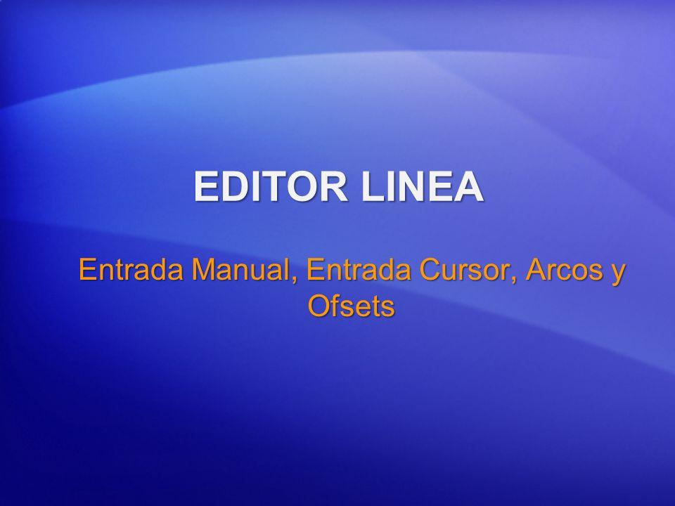 EDITOR LINEA Entrada Manual, Entrada Cursor, Arcos y Ofsets