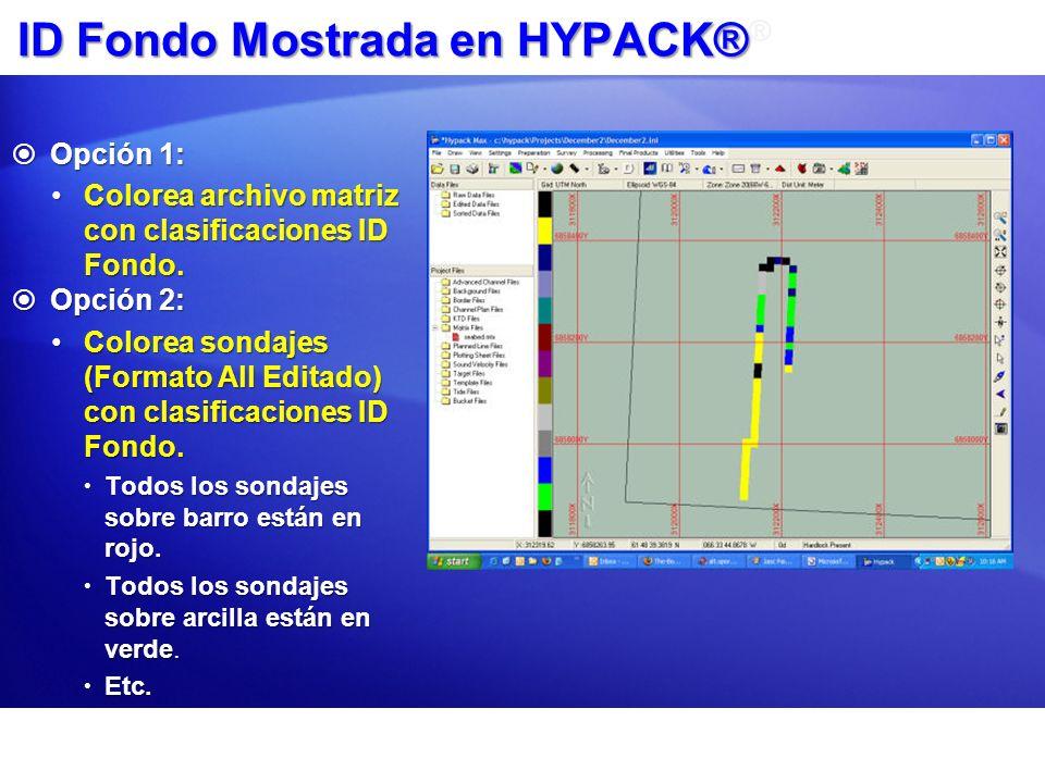 ID Fondo Mostrada en HYPACK® ID Fondo Mostrada en HYPACK® ® Opción 1: Opción 1: Colorea archivo matriz con clasificaciones ID Fondo.Colorea archivo ma