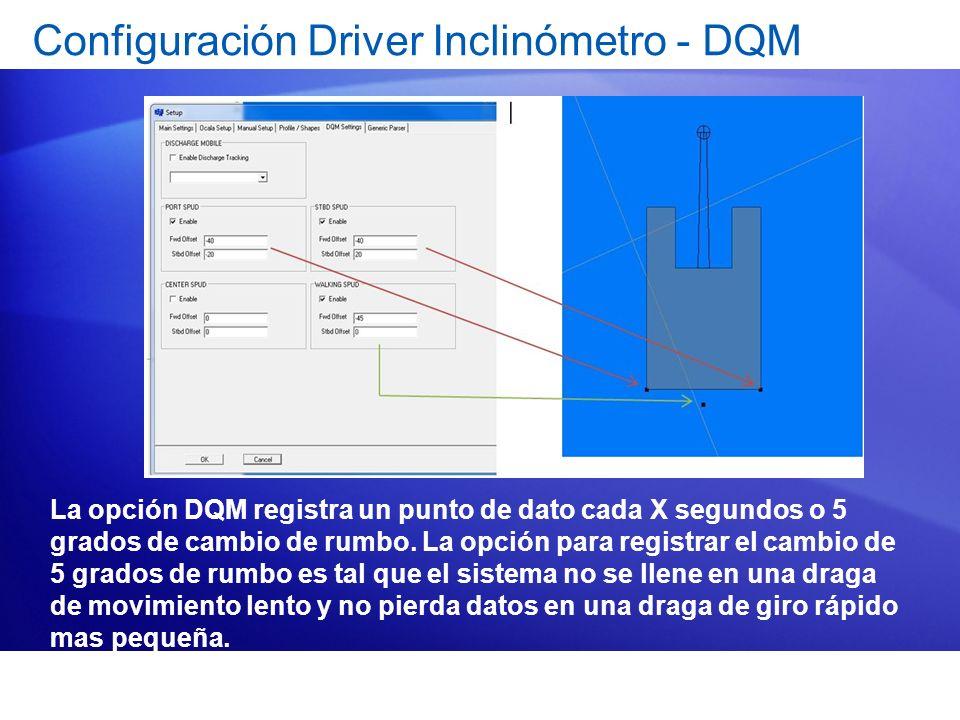 Configuración Driver Inclinómetro - DQM La opción DQM registra un punto de dato cada X segundos o 5 grados de cambio de rumbo. La opción para registra