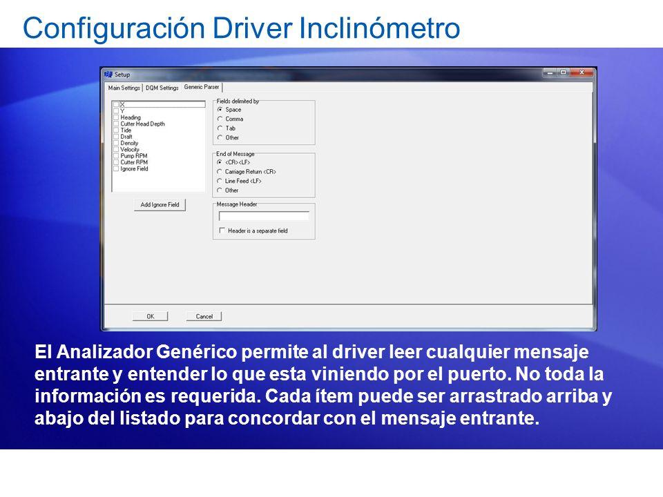 Configuración Driver Inclinómetro El Analizador Genérico permite al driver leer cualquier mensaje entrante y entender lo que esta viniendo por el puer