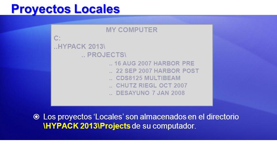 Proyectos Locales Los proyectos Locales son almacenados en el directorio \HYPACK 2013\Projects de su computador. MY COMPUTER C:..HYPACK 2013\.. PROJEC