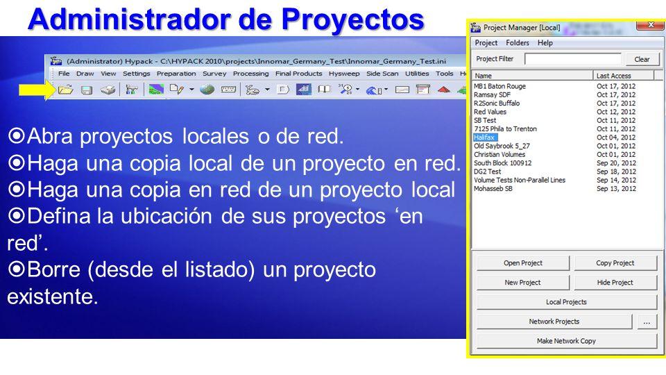 Administrador de Proyectos Abra proyectos locales o de red. Haga una copia local de un proyecto en red. Haga una copia en red de un proyecto local Def