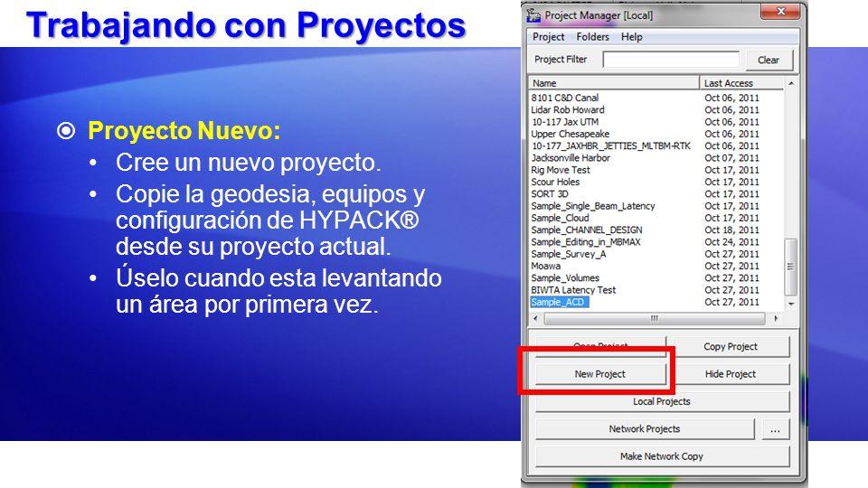 Trabajando con Proyectos Proyecto Nuevo: Cree un nuevo proyecto. Copie la geodesia, equipos y configuración de HYPACK® desde su proyecto actual. Úselo