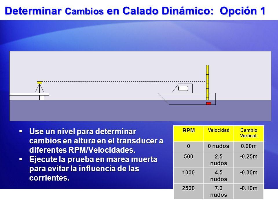 Determinar Cambios en Calado Dinámico: Opción 1 Use un nivel para determinar cambios en altura en el transducer a diferentes RPM/Velocidades. Use un n
