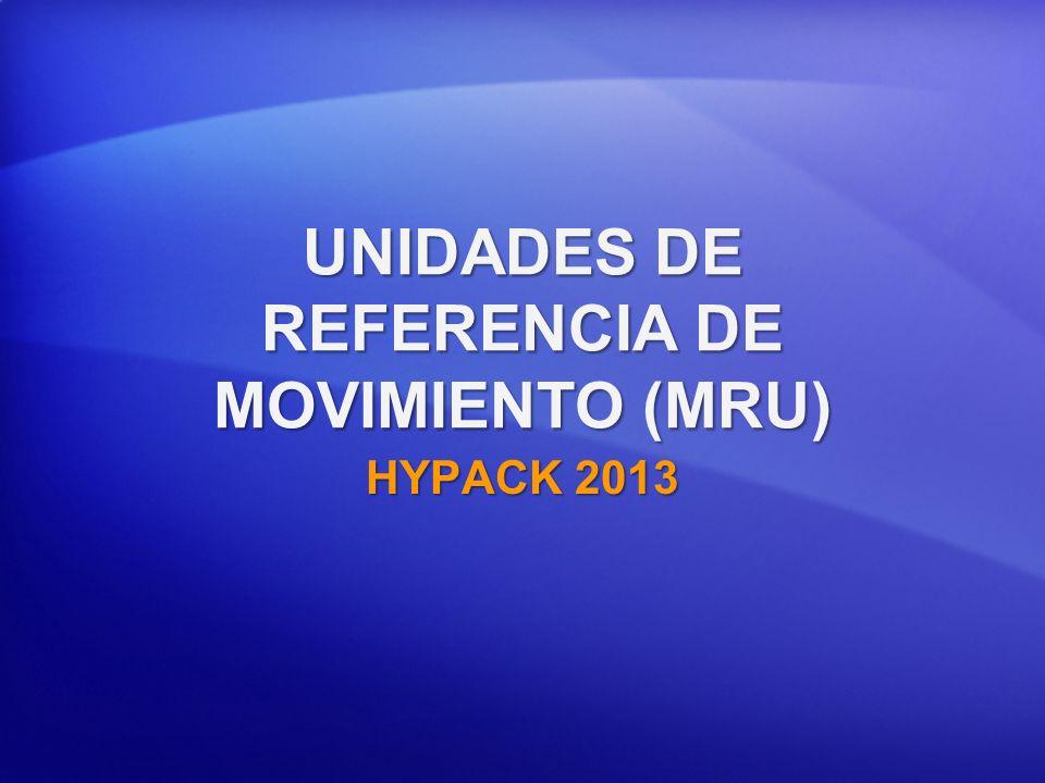 UNIDADES DE REFERENCIA DE MOVIMIENTO (MRU) HYPACK 2013