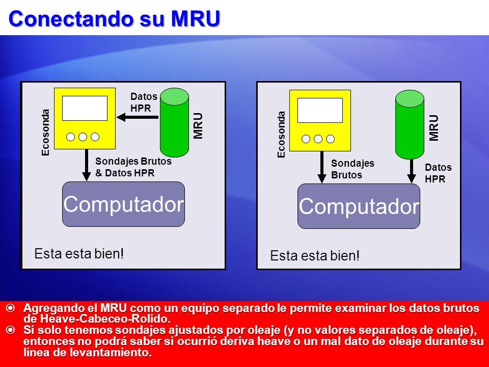 Conectando su MRU Agregando el MRU como un equipo separado le permite examinar los datos brutos de Heave-Cabeceo-Rolido. Agregando el MRU como un equi