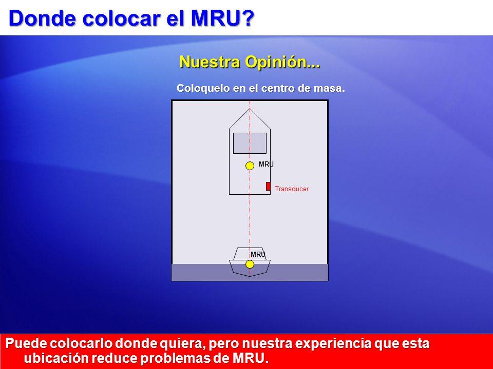 Donde colocar el MRU? Puede colocarlo donde quiera, pero nuestra experiencia que esta ubicación reduce problemas de MRU. Transducer MRU Nuestra Opinió