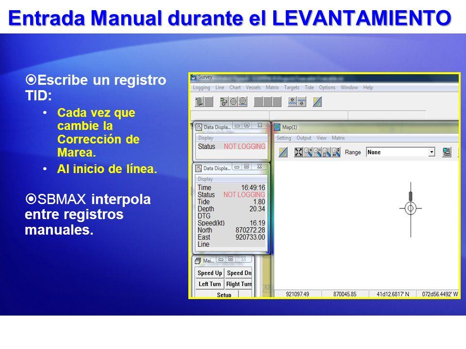Entrada Manual durante el LEVANTAMIENTO Escribe un registro TID: Cada vez que cambie la Corrección de Marea. Al inicio de línea. SBMAX interpola entre