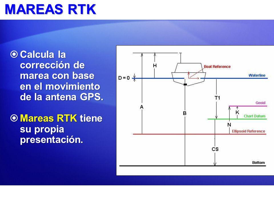 MAREAS RTK Calcula la corrección de marea con base en el movimiento de la antena GPS. Calcula la corrección de marea con base en el movimiento de la a