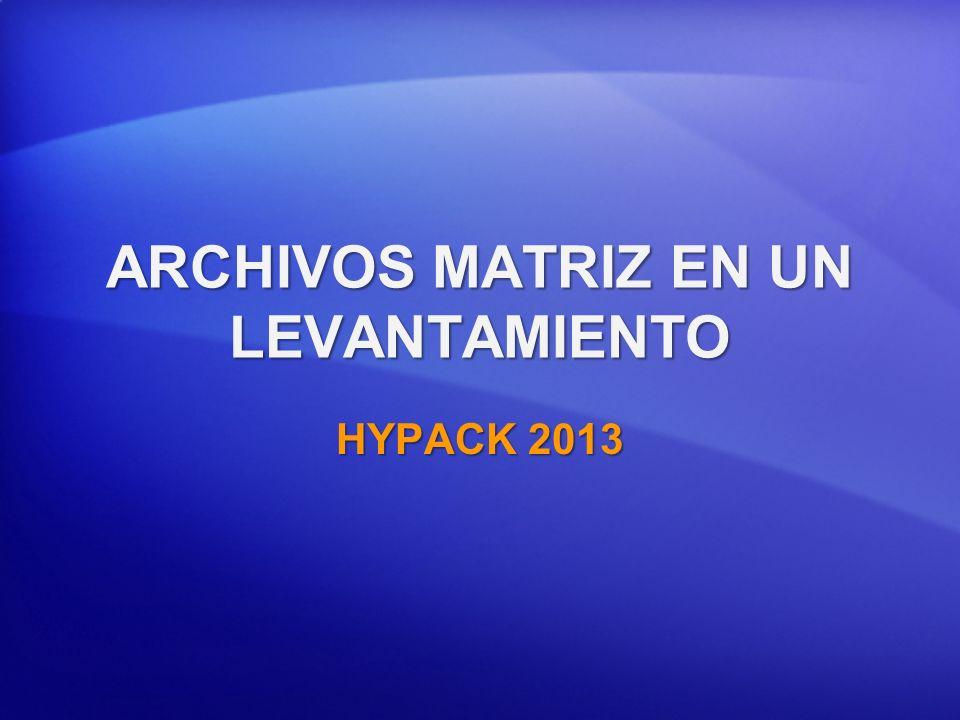 ARCHIVOS MATRIZ EN UN LEVANTAMIENTO HYPACK 2013