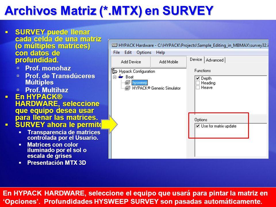 Archivos Matriz (*.MTX) en SURVEY SURVEY puede llenar cada celda de una matriz (o múltiples matrices) con datos de profundidad. SURVEY puede llenar ca