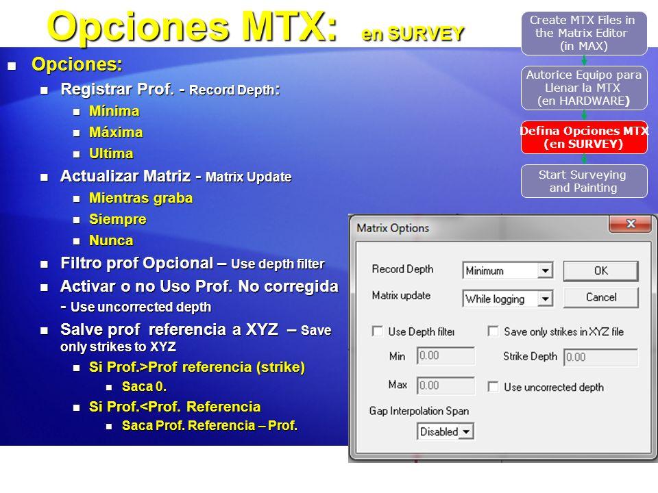 Opciones MTX: en SURVEY Opciones: Opciones: Registrar Prof. - Record Depth : Registrar Prof. - Record Depth : Mínima Mínima Máxima Máxima Ultima Ultim
