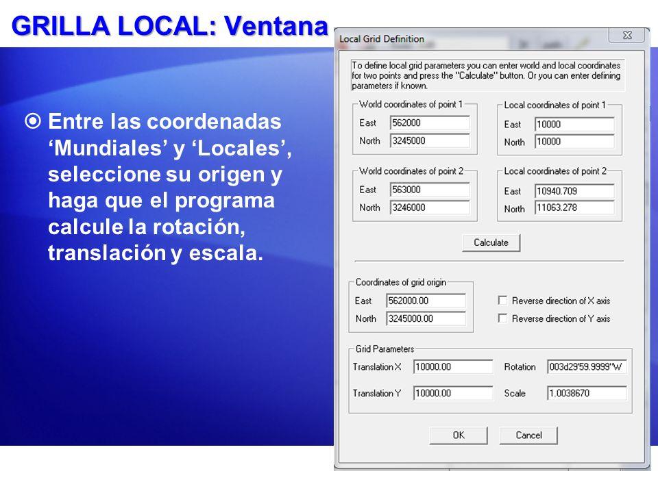 GRILLA LOCAL: Ventana Entre las coordenadas Mundiales y Locales, seleccione su origen y haga que el programa calcule la rotación, translación y escala