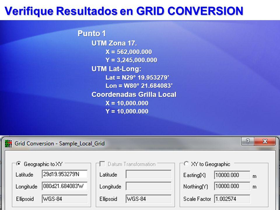 Verifique Resultados en GRID CONVERSION Punto 1 UTM Zona 17. X = 562,000.000 Y = 3,245,000.000 UTM Lat-Long: Lat = N29° 19.953279 Lon = W80° 21.684083