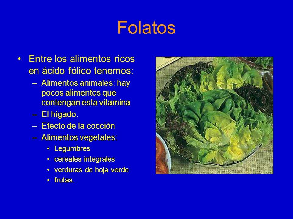 Folatos Entre los alimentos ricos en ácido fólico tenemos: –Alimentos animales: hay pocos alimentos que contengan esta vitamina –El hígado. –Efecto de