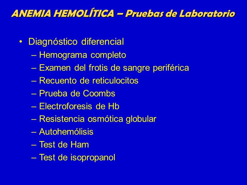 ANEMIA HEMOLÍTICA – Pruebas de Laboratorio Diagnóstico diferencial –Hemograma completo –Examen del frotis de sangre periférica –Recuento de reticuloci