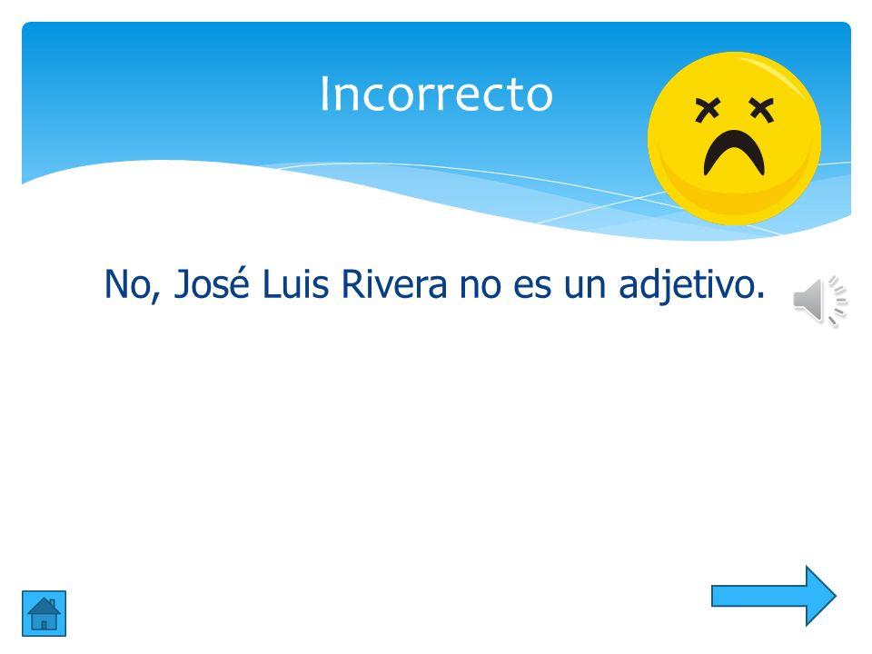 No, José Luis Rivera no es un nombre comun. Incorrecto