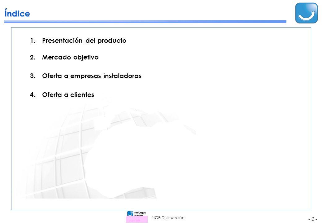 NGE Distribución - 2 - 1.Presentación del producto 2.Mercado objetivo 3.Oferta a empresas instaladoras 4.Oferta a clientes Índice