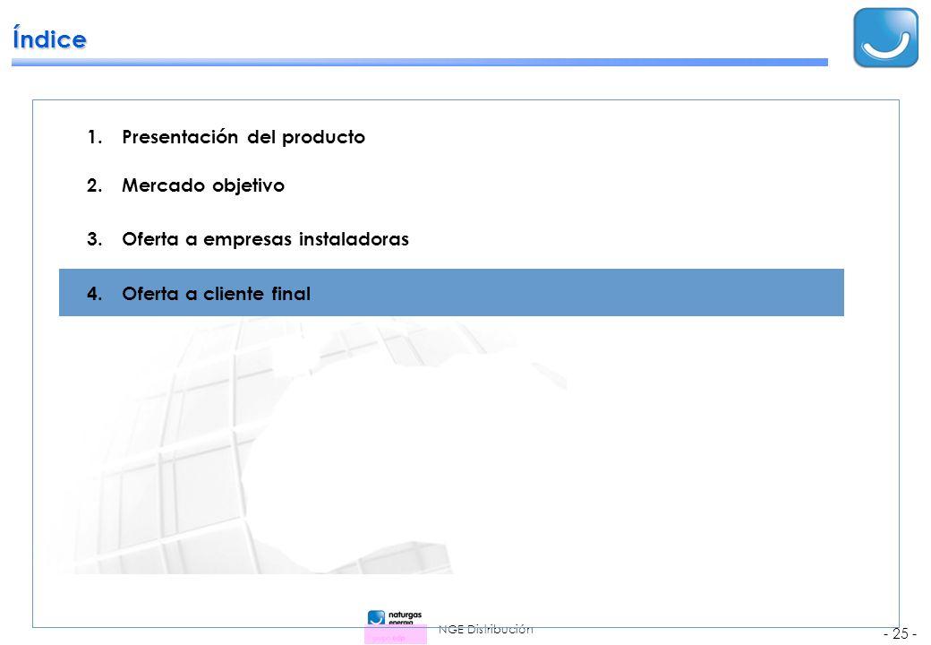 NGE Distribución - 25 - 1.Presentación del producto 2.Mercado objetivo 3.Oferta a empresas instaladoras 4.Oferta a cliente final Índice