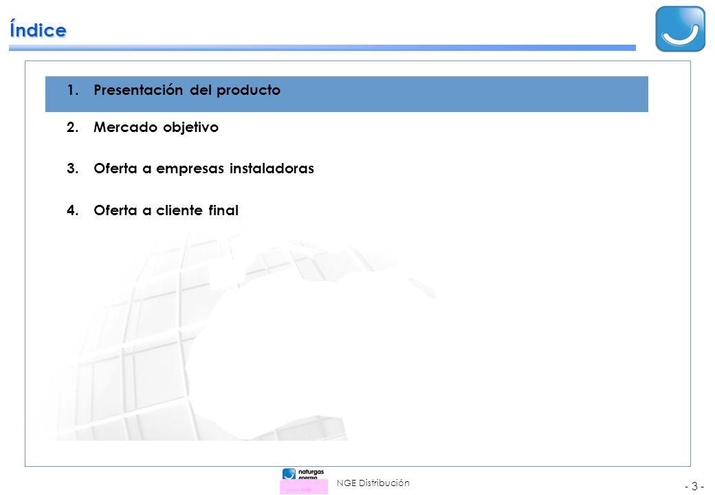 NGE Distribución - 3 - Índice 1.Presentación del producto 2.Mercado objetivo 3.Oferta a empresas instaladoras 4.Oferta a cliente final