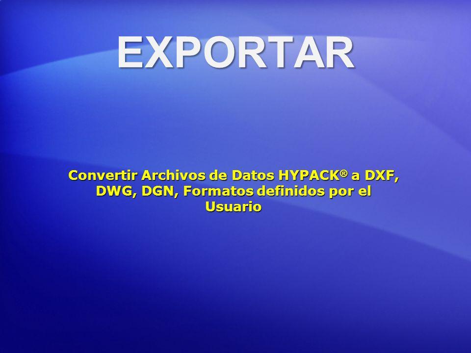EXPORTAR Convertir Archivos de Datos HYPACK ® a DXF, DWG, DGN, Formatos definidos por el Usuario