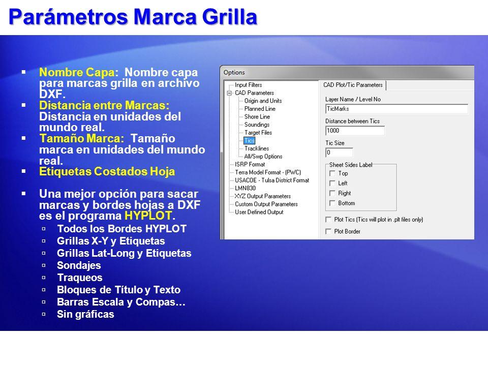 Parámetros Marca Grilla Nombre Capa: Nombre capa para marcas grilla en archivo DXF. Distancia entre Marcas: Distancia en unidades del mundo real. Tama