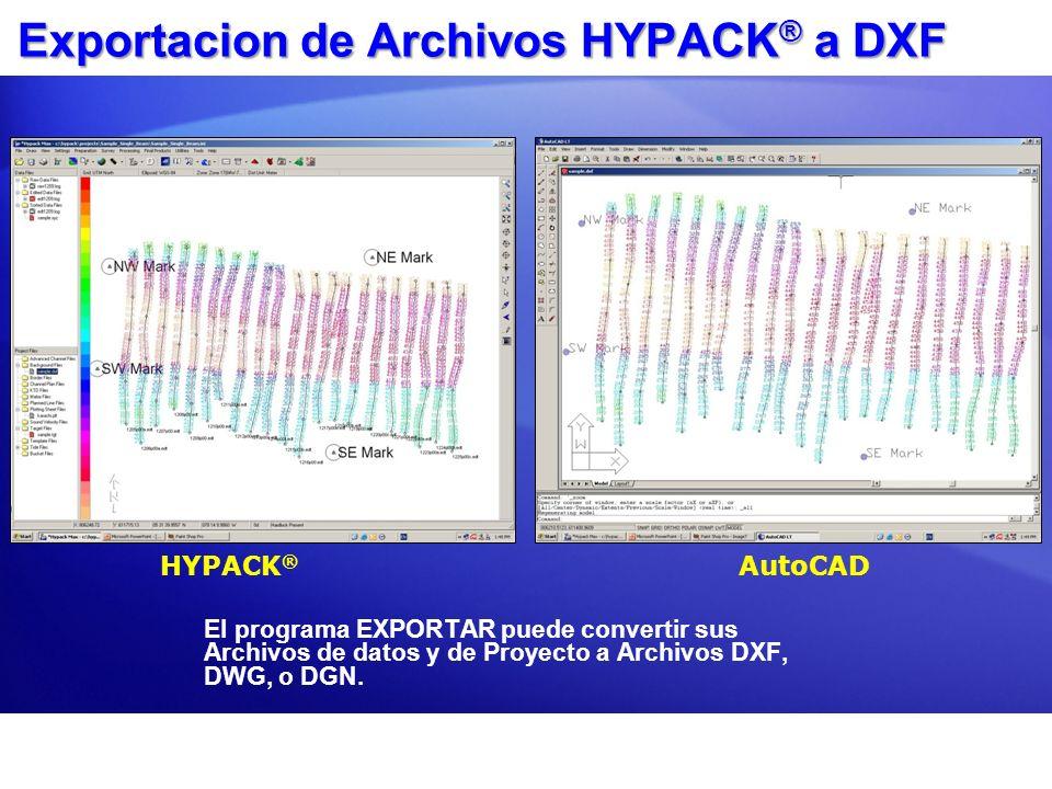 Exportacion de Archivos HYPACK ® a DXF El programa EXPORTAR puede convertir sus Archivos de datos y de Proyecto a Archivos DXF, DWG, o DGN. HYPACK ® A