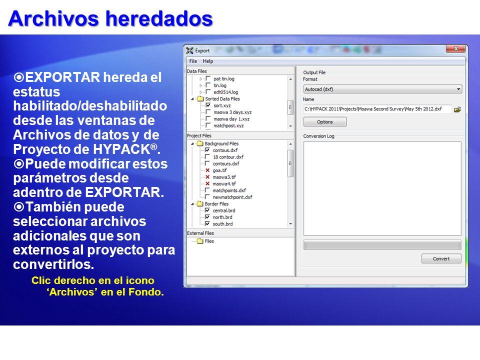 Archivos heredados EXPORTAR hereda el estatus habilitado/deshabilitado desde las ventanas de Archivos de datos y de Proyecto de HYPACK ®. Puede modifi