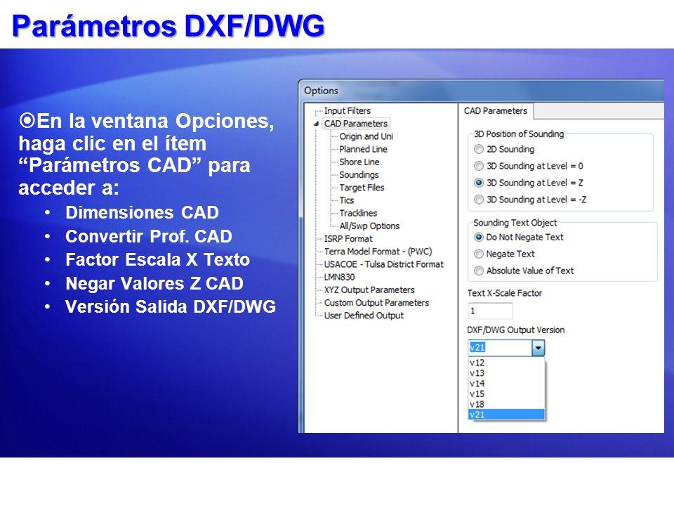 Parámetros DXF/DWG En la ventana Opciones, haga clic en el ítem Parámetros CAD para acceder a: Dimensiones CAD Convertir Prof. CAD Factor Escala X Tex