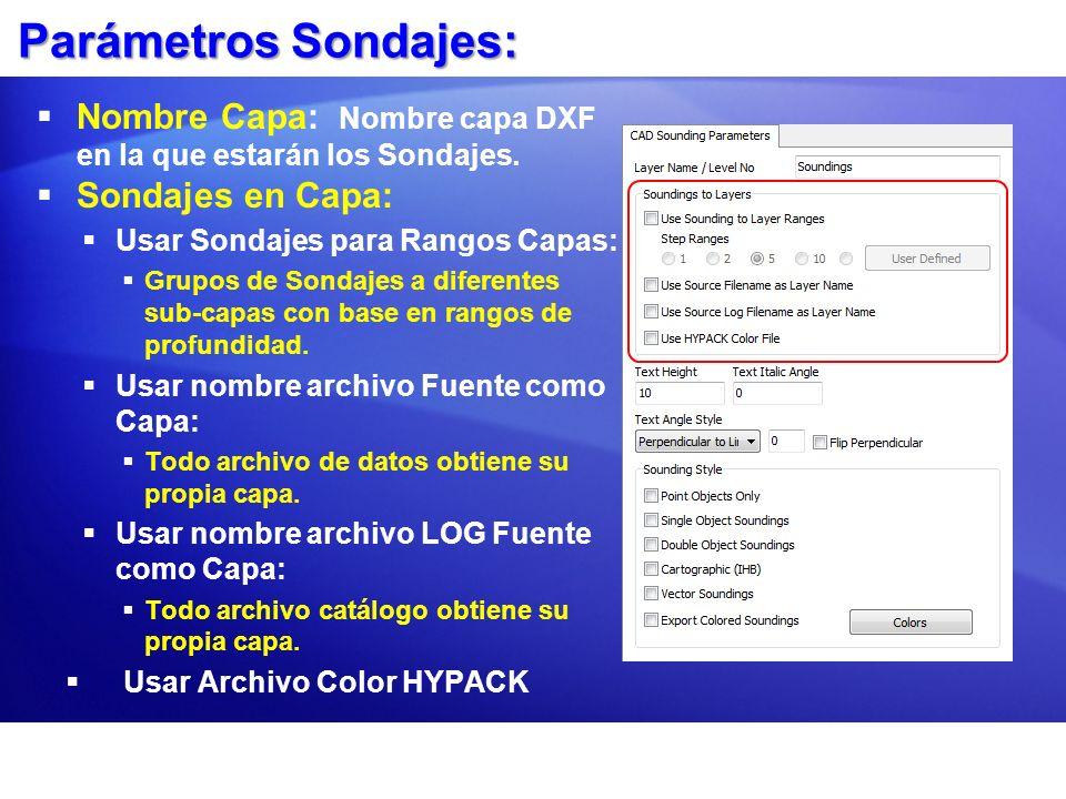 Parámetros Sondajes: Nombre Capa: Nombre capa DXF en la que estarán los Sondajes. Sondajes en Capa: Usar Sondajes para Rangos Capas: Grupos de Sondaje