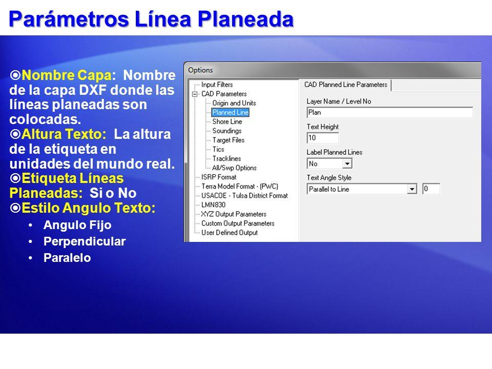 Parámetros Línea Planeada Nombre Capa: Nombre de la capa DXF donde las líneas planeadas son colocadas. Altura Texto: La altura de la etiqueta en unida