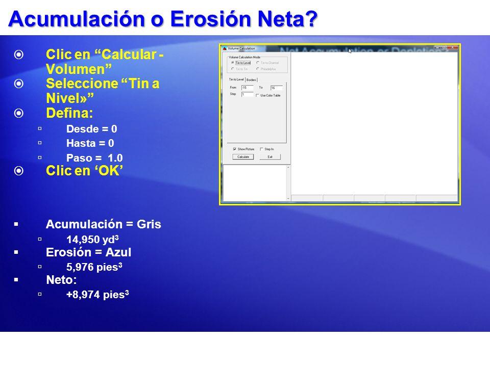 Acumulación o Erosión Neta? Clic en Calcular - Volumen Seleccione Tin a Nivel» Defina: Desde = 0 Hasta = 0 Paso = 1.0 Clic en OK Acumulación = Gris 14