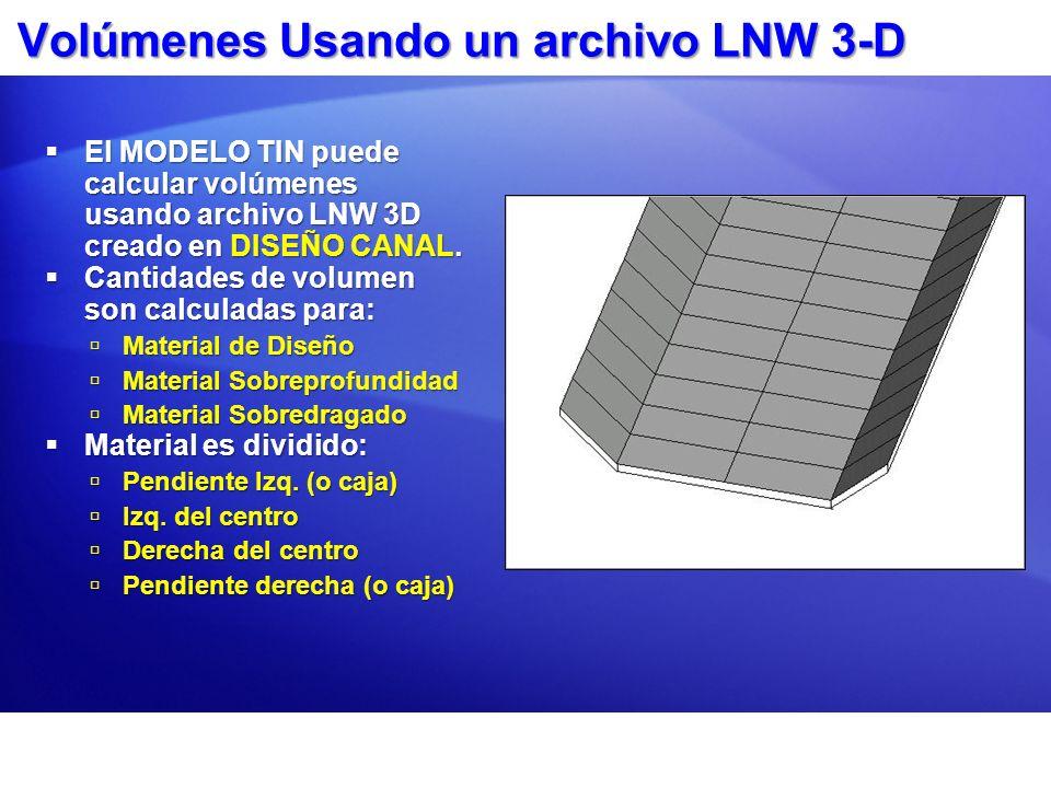 Volúmenes Usando un archivo LNW 3-D El MODELO TIN puede calcular volúmenes usando archivo LNW 3D creado en DISEÑO CANAL. El MODELO TIN puede calcular
