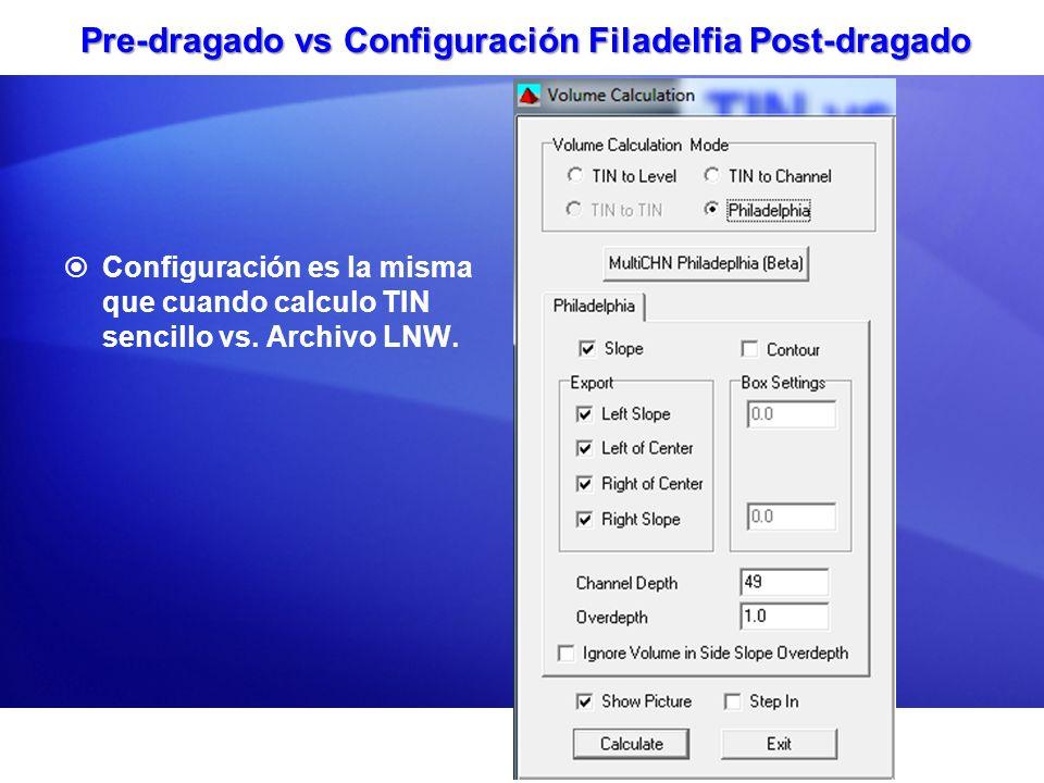 Pre-dragado vs Configuración Filadelfia Post-dragado Configuración es la misma que cuando calculo TIN sencillo vs. Archivo LNW.