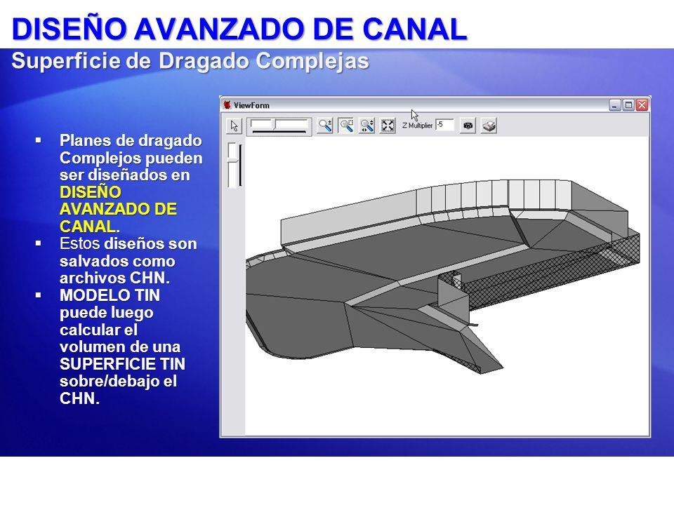 DISEÑO AVANZADO DE CANAL Superficie de Dragado Complejas Planes de dragado Complejos pueden ser diseñados en DISEÑO AVANZADO DE CANAL. Planes de draga