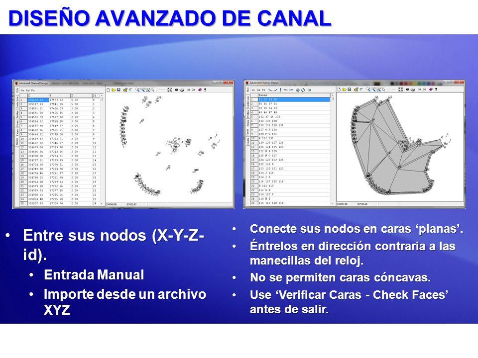 DISEÑO AVANZADO DE CANAL Entre sus nodos (X-Y-Z- id).Entre sus nodos (X-Y-Z- id). Entrada ManualEntrada Manual Importe desde un archivo XYZImporte des